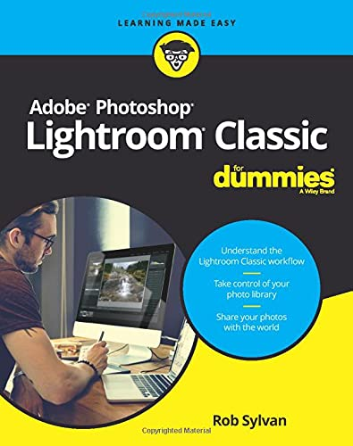Adobe Photoshop Lightroom Classic For Dummies By Rob Sylvan