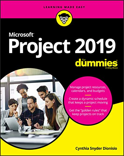 Microsoft Project 2019 For Dummies (Project for Dummies) By Cynthia Snyder Dionisio