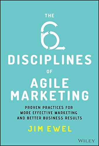The Six Disciplines of Agile Marketing By Jim Ewel