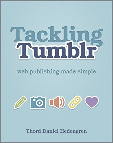 Tackling Tumblr: Web Publishing Made Simple by Thord Daniel Hedengren