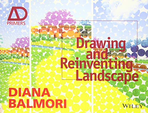 Drawing and Reinventing Landscape By Diana Balmori