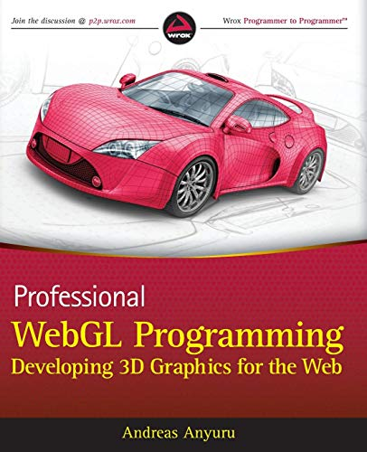 Professional WebGL Programming: Developing 3D Graphics for the Web By Andreas Anyuru
