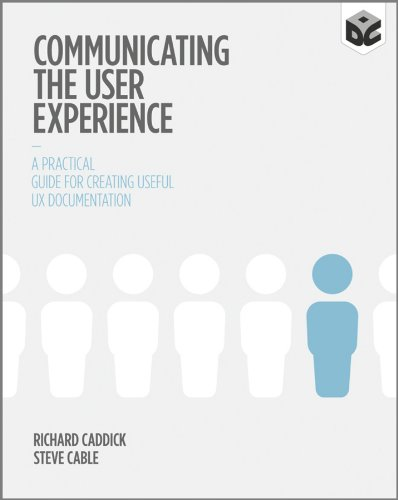 Communicating the User Experience: A Practical Guide for Creating Useful UX Documentation By Richard Caddick