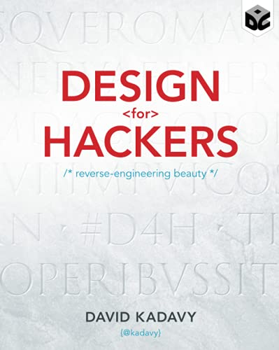 Design for Hackers: Reverse Engineering Beauty By David Kadavy