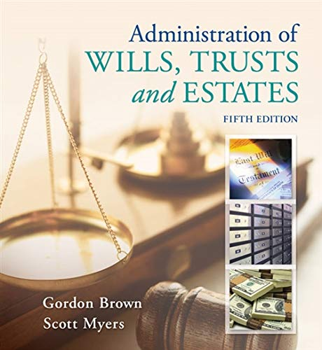 Administration of Wills, Trusts, and Estates By Gordon Brown (North Shore Community College)