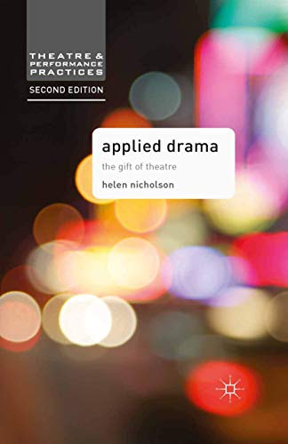 Applied Drama: The Gift of Theatre (Theatre and Performance Practices) By Helen Nicholson