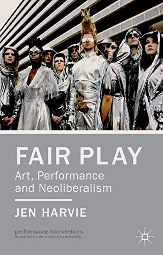 Fair Play - Art, Performance and Neoliberalism By Jen Harvie