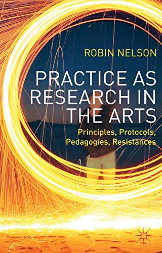 Practice as Research in the Arts By Robin Nelson
