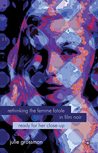 Rethinking the Femme Fatale in Film Noir By J. Grossman