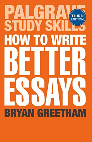 How to Write Better Essays (Palgrave Study Skills) By Bryan Greetham