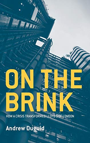 On the Brink: How a Crisis Transformed Lloyd's of London By Andrew Duguid