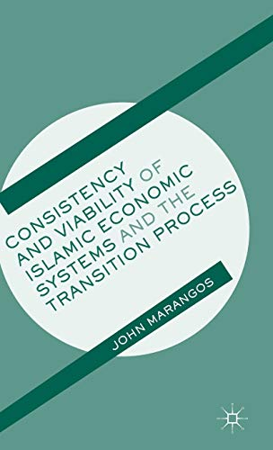 Consistency and Viability of Islamic Economic Systems and the Transition Process by John Marangos