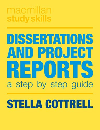 Dissertations and Project Reports: A Step by Step Guide (Palgrave Study Skills) By Stella Cottrell
