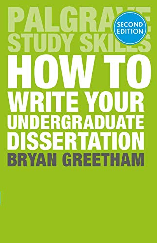 How to Write Your Undergraduate Dissertation (Palgrave Study Skills) By Bryan Greetham
