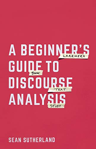 A Beginner's Guide to Discourse Analysis By Sean Sutherland