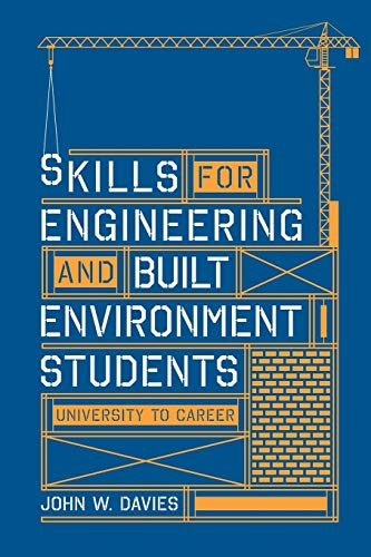 Skills for engineering and built environment students: university to career By John W. Davies
