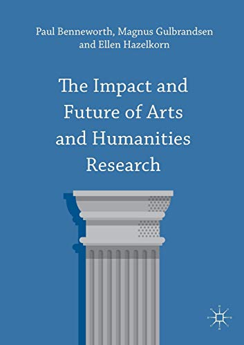The Impact and Future of Arts and Humanities Research by Paul Benneworth