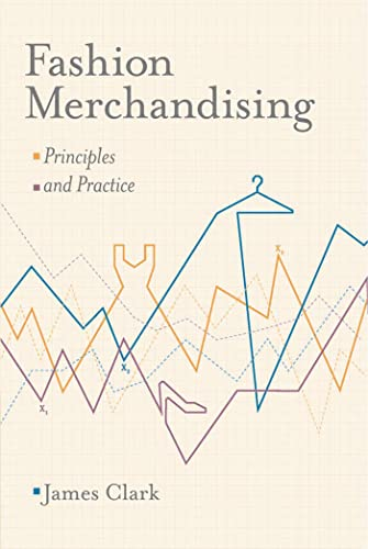 Fashion Merchandising: Theory and Practice By James Clark