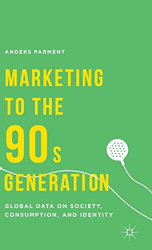Marketing to the 90s Generation By Anders Parment, Ph.D.