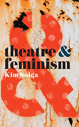 Theatre and Feminism By Kim Solga