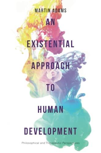 An Existential Approach to Human Development By Martin Adams