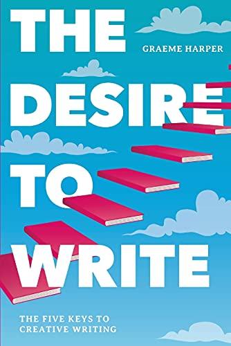 The Desire to Write By Graeme Harper