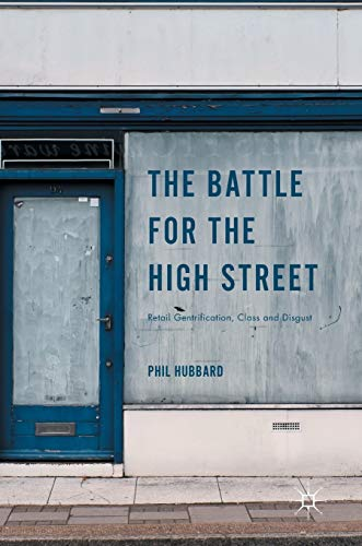 The Battle for the High Street: Retail Gentrification, Class and Disgust: 2016 by Phil Hubbard