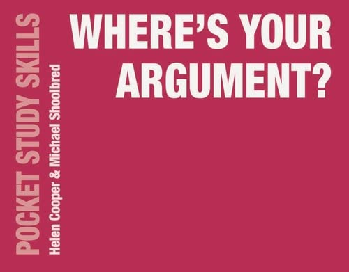 Where's Your Argument? (Pocket Study Skills) By Michael Shoolbred