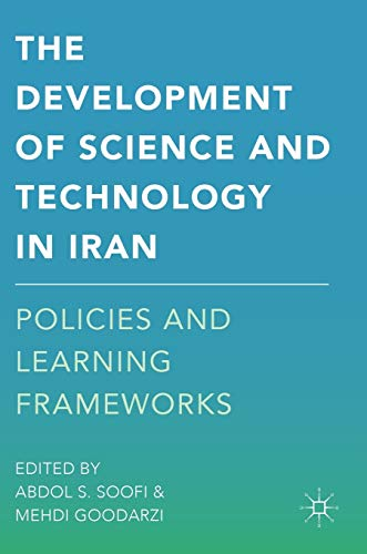 The Development of Science and Technology in Iran By Abdol S. Soofi