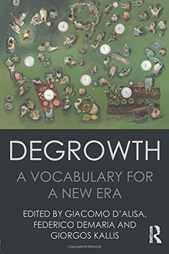 Degrowth: A Vocabulary for a New Era by Giacomo D'Alisa (Autonomous University of Barcelona, Spain)