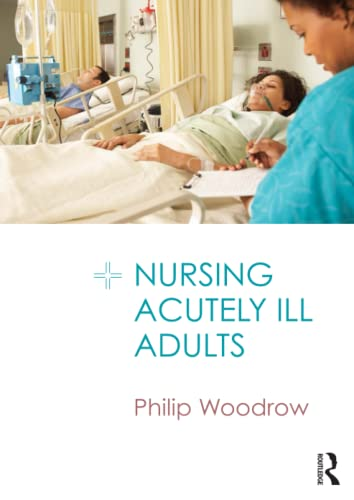 Nursing Acutely Ill Adults by Philip Woodrow (East Kent Hospitals NHS Trust, UK)