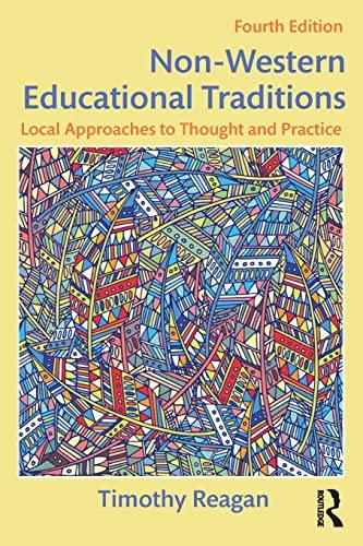 Non-Western Educational Traditions By Timothy Reagan (Nazarbayev University, Kazakhstan. University of Maine, USA.)