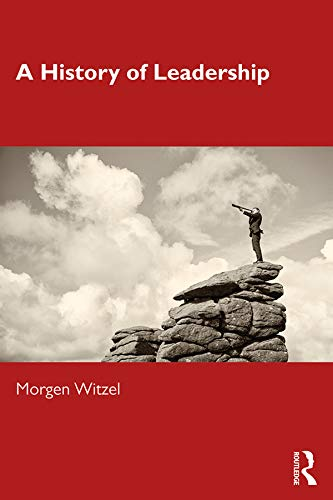 A History of Leadership By Morgen Witzel (University of Exeter, UK)