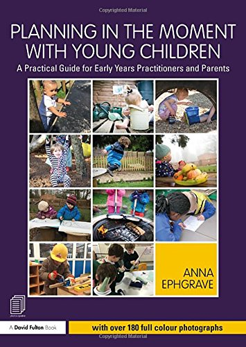 Planning in the Moment with Young Children By Anna Ephgrave (Assistant Head Teacher, Carterhatch Infant School, UK)