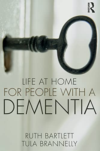 Life at Home for People with a Dementia By Ruth Bartlett (University of Southampton, UK.)