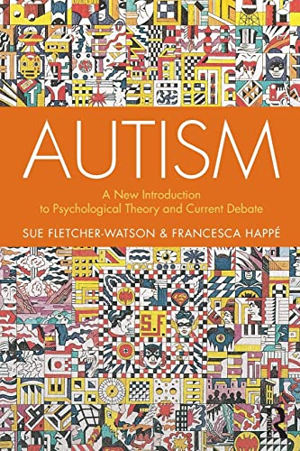 Autism: A New Introduction to Psychological Theory and Current Debate By Sue Fletcher-Watson (University of Edinburgh)
