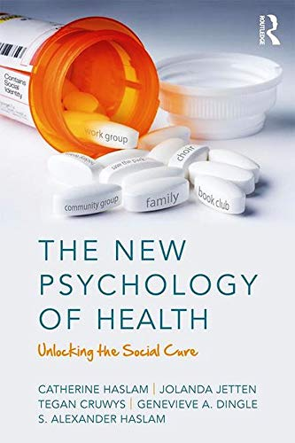 The New Psychology of Health By Catherine Haslam (Professor of Clinical Psychology and Cognitive Neuropsychology at  the University of Queensland, Australia)