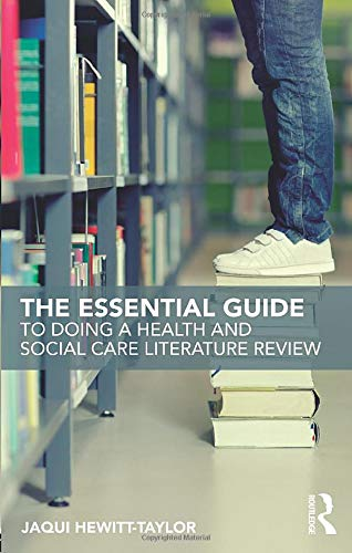 The Essential Guide to Doing a Health and Social Care Literature Review By Jaqui Hewitt-Taylor (Bournemouth University, UK)