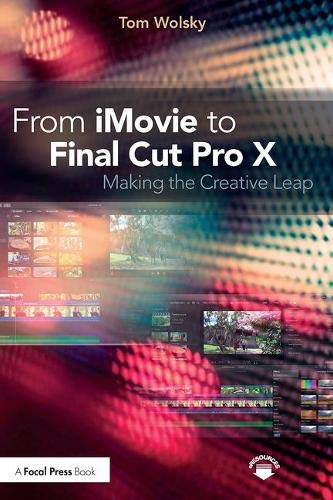 From iMovie to Final Cut Pro X By Tom Wolsky (Apple, Final Cut Pro trainer, USA)