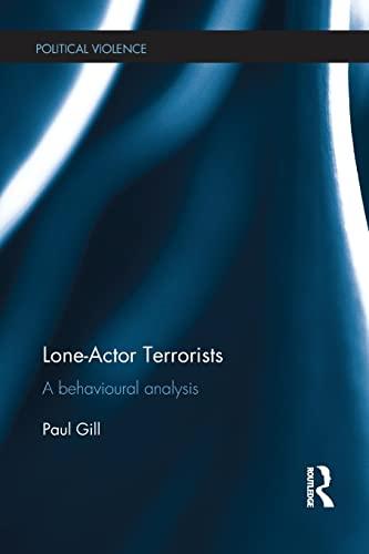 Lone-Actor Terrorists: A behavioural analysis by Paul Gill (University College London, UK)
