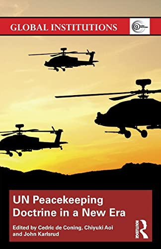 UN Peacekeeping Doctrine in a New Era: Adapting to Stabilisation, Protection & New Threats by Cedric de Coning
