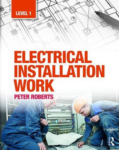 Electrical Installation Work: Level 1 By Peter Roberts