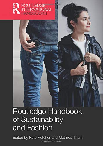 Routledge Handbook of Sustainability and Fashion By Edited by Kate Fletcher (Centre for Sustainable Fashion, London College of Fashion, UK)