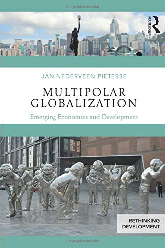 Multipolar Globalization: Emerging Economies and Development by Jan Nederveen Pieterse