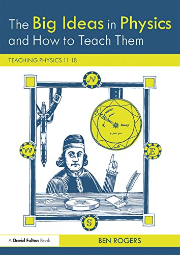 The Big Ideas in Physics and How to Teach Them By Ben Rogers