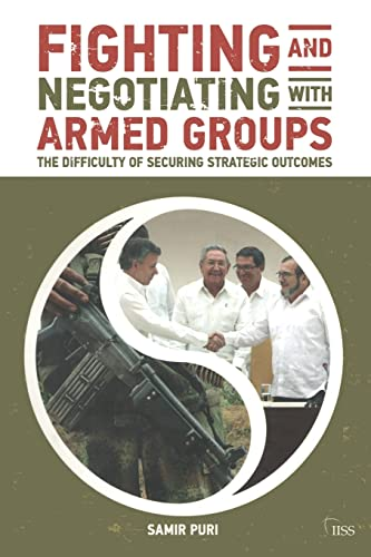 Fighting and Negotiating with Armed Groups (Adelphi series) By Samir Puri