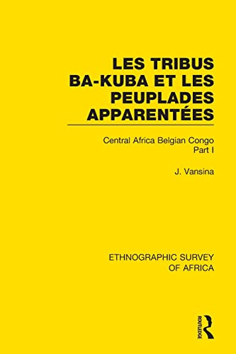 Les Tribus Ba-Kuba et les Peuplades Apparentees By Jan Vansina