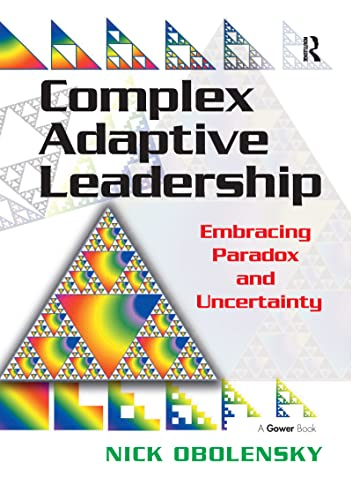 Complex Adaptive Leadership: Embracing Paradox and Uncerta... by Obolensky, Nick