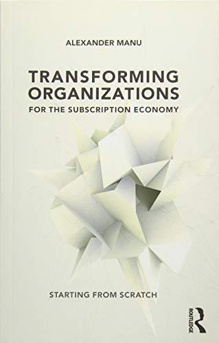 Transforming Organizations for the Subscription Economy By Alexander Manu (OCAD University, Toronto, Canada)