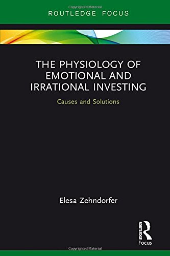 The Physiology of Emotional and Irrational Investing By Elesa Zehndorfer (University of Greenwich Business School, UK)
